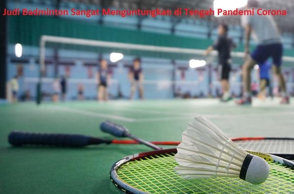 Judi Badminton Sangat Menguntungkan di Tengah Pandemi Corona