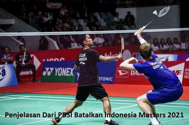 Penjelasan Dari PBSI Batalkan Indonesia Masters 2021